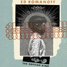 "Ed Romanoff ""The Orphan King"""